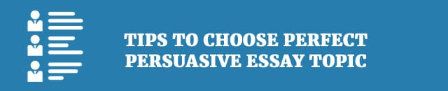tips to choose perfect persuasive essay topic 50 list of ideas