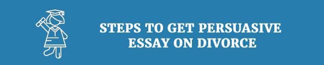 steps-to-get-persuasive-essay-on-divorce