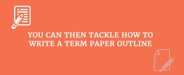 You can then tackle how to write a term paper outline