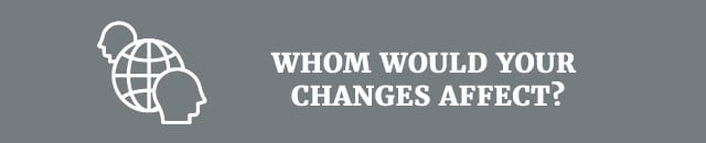 whom-would-your-changes-affect