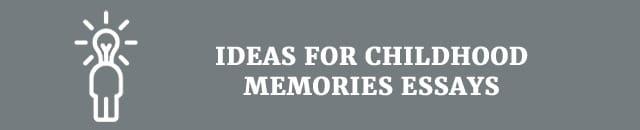 ideas-for-childhood-memories-essay