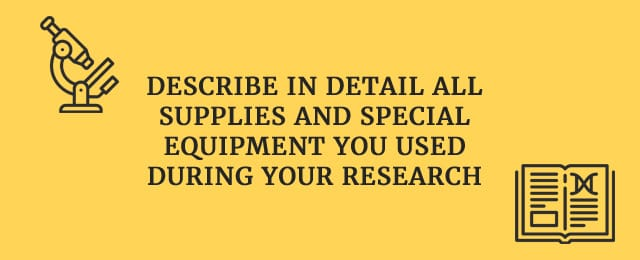 Describe in detail all supplies and special equipment you used during your research