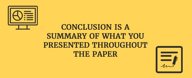 conclusion is a summary of what you presented throughout the paper