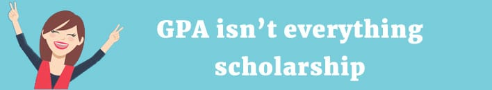 GPA isn't everything scholarship