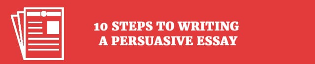 10 steps to writing a persuasive essay