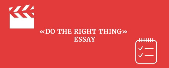 doing the right thing essay What is the best example of doing the right thing at the right time what is more important, doing the morally right thing or doing the rationally right thing.