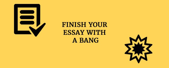 finish your essay with a bang