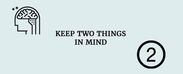keep two things in mind