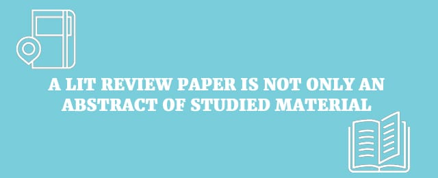 A lit review paper is not only an abstract of studied material