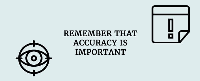 remember accuracy is important