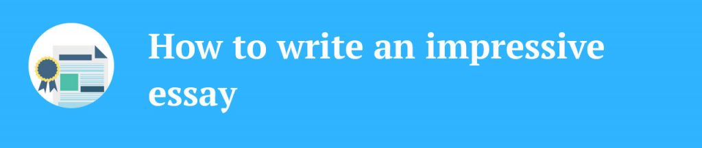 how to write an impressive essay When you know how to write an impressive literary analysis essay, you can express your thoughts and make an analysis of any piece of literature which you have read.