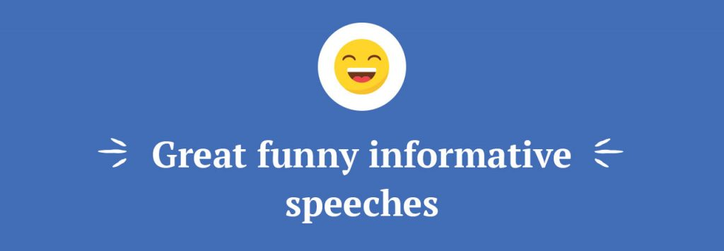 funny topics for informative speeches What are some good three-minute speech topics a: quick answer there is a plethora of interesting subjects for excellent short speeches.