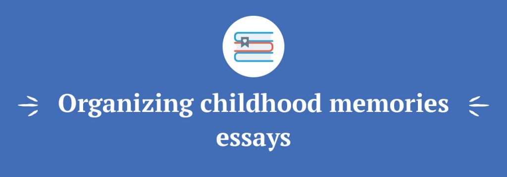 childhood memories essays brilliant writing ideas organizing childhood memories essays
