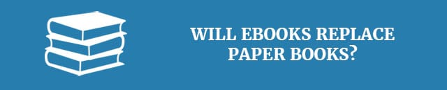will-ebooks-ever-replace-paper-books