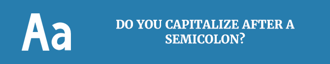 Do you capitalize after a semicolon