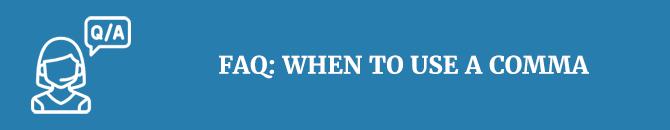FAQ When to use a comma
