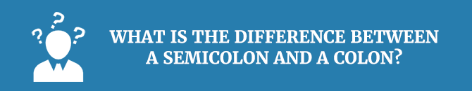 What is the difference between a semicolon and a colon